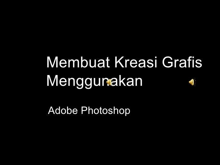 Membuat Kreasi Grafis Menggunakan  Adobe Photoshop