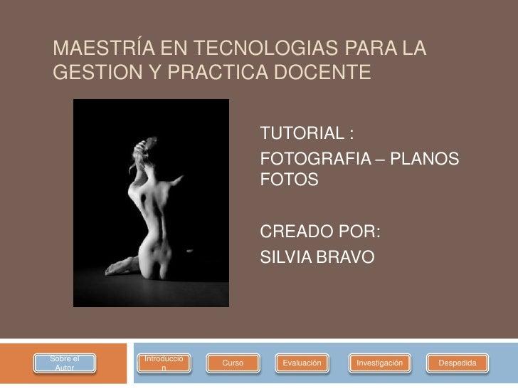 MAESTRÍA EN TECNOLOGIAS PARA LA GESTION Y PRACTICA DOCENTE                                   TUTORIAL :                   ...