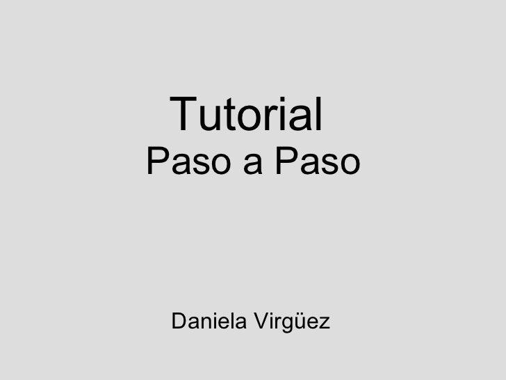 Tutorial  Paso a Paso Daniela Virgüez
