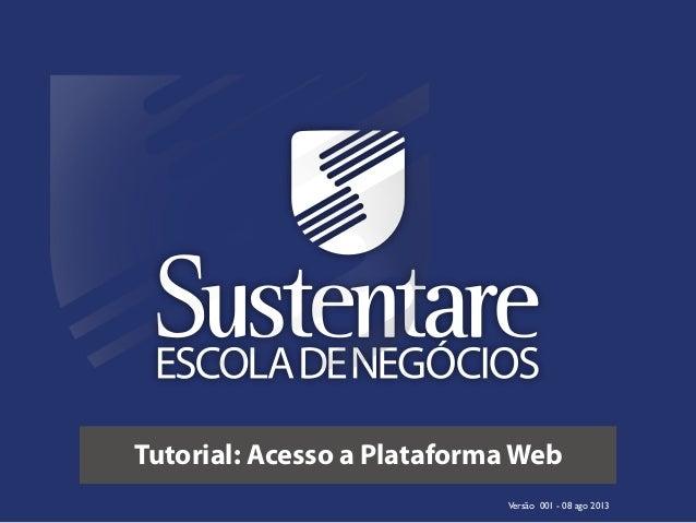 Tutorial: Acesso a Plataforma Web Versão 001 - 08 ago 2013