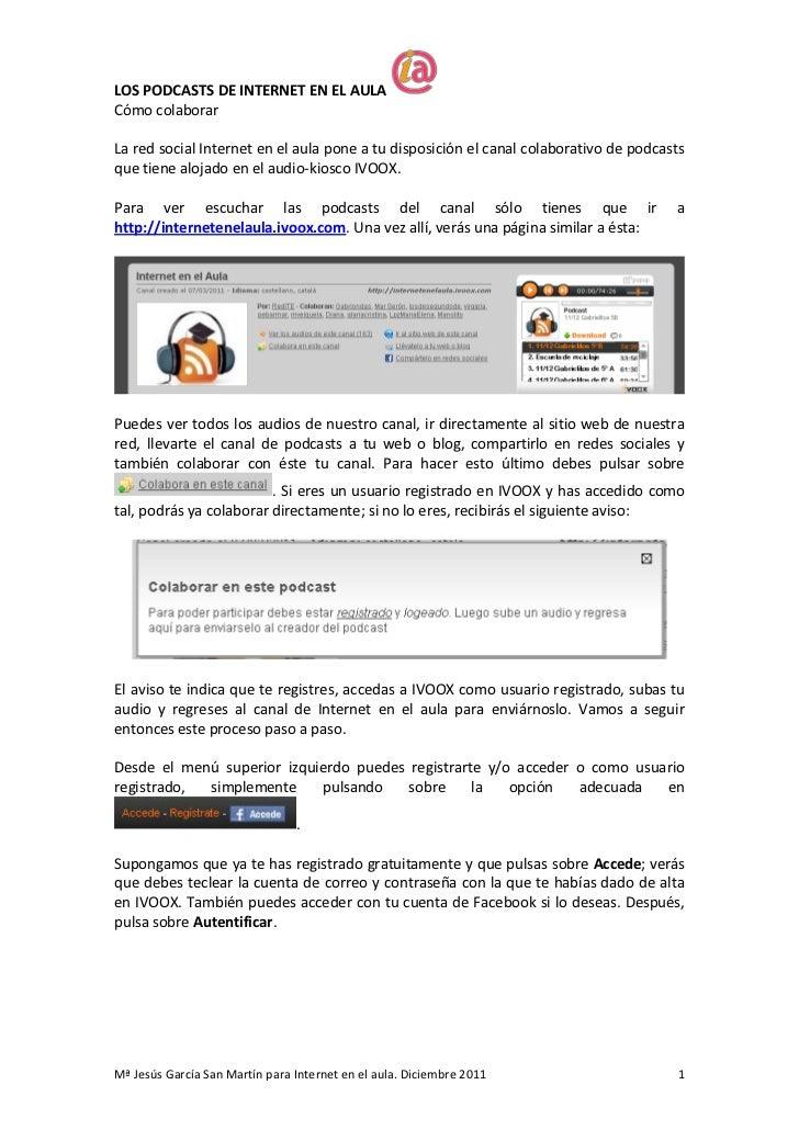 LOS PODCASTS DE INTERNET EN EL AULACómo colaborarLa red social Internet en el aula pone a tu disposición el canal colabora...