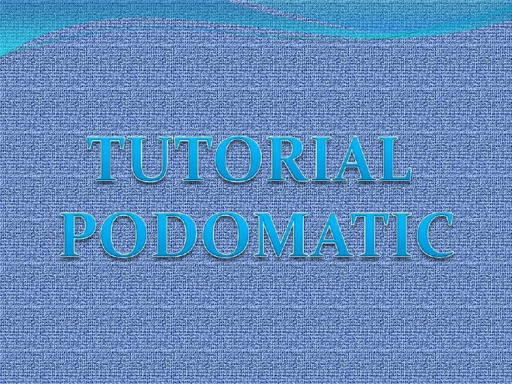 TUTORIAL <br />PODOMATIC<br />