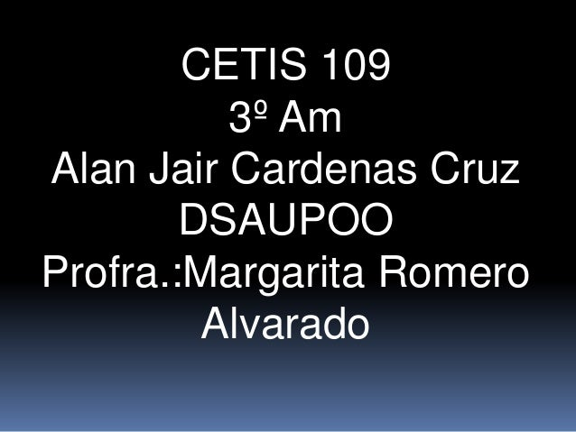 CETIS 109 3º Am Alan Jair Cardenas Cruz DSAUPOO Profra.:Margarita Romero Alvarado