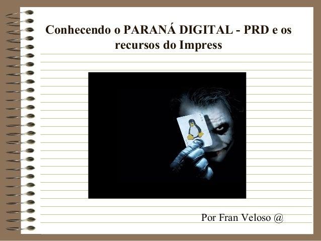 Conhecendo o PARANÁ DIGITAL - PRD e osrecursos do ImpressPor Fran Veloso @