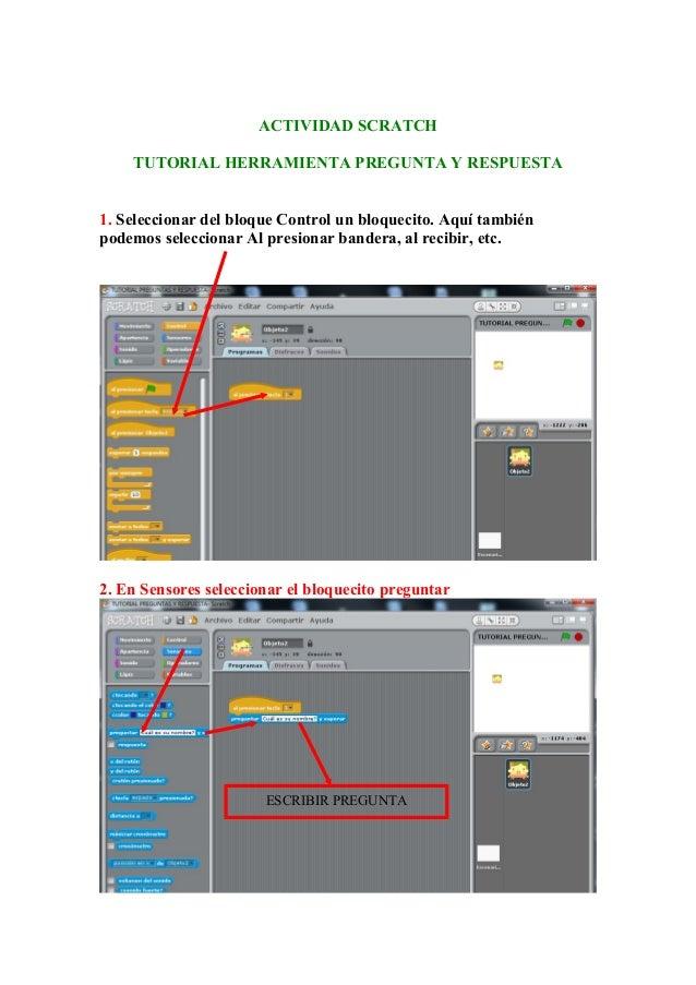 ACTIVIDAD SCRATCH TUTORIAL HERRAMIENTA PREGUNTA Y RESPUESTA 1. Seleccionar del bloque Control un bloquecito. Aquí también ...
