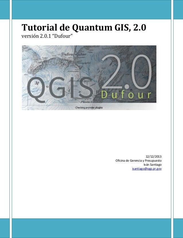 """Tutorial de Quantum GIS, 2.0 versión 2.0.1 """"Dufour"""" 12/12/2013 Oficina de Gerencia y Presupuesto Iván Santiago isantiago@o..."""