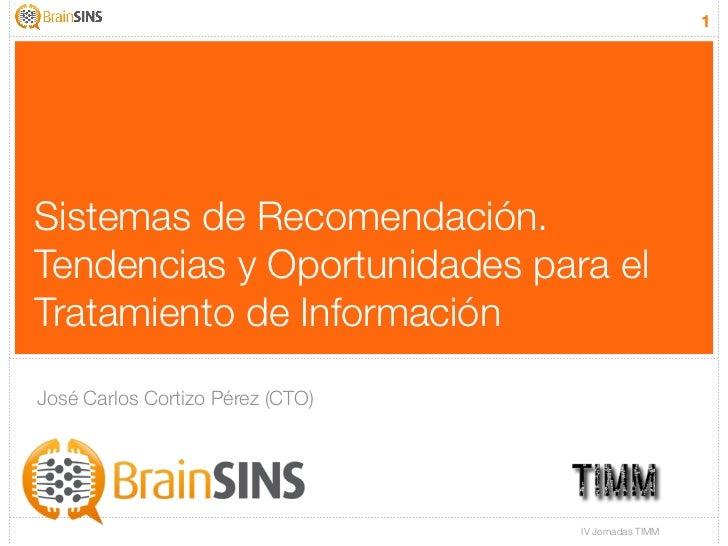 1Sistemas de Recomendación.Tendencias y Oportunidades para elTratamiento de InformaciónJosé Carlos Cortizo Pérez (CTO)    ...
