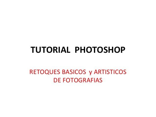 TUTORIAL PHOTOSHOPRETOQUES BASICOS y ARTISTICOSDE FOTOGRAFIAS