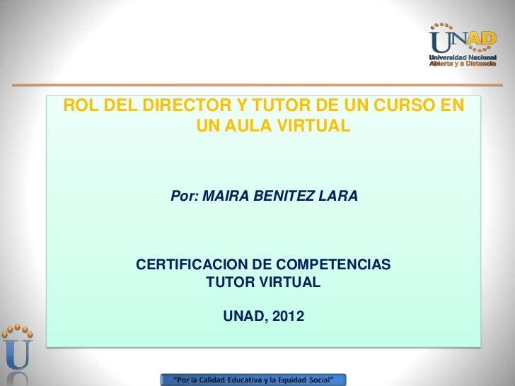 ROL DEL DIRECTOR Y TUTOR DE UN CURSO EN             UN AULA VIRTUAL          Por: MAIRA BENITEZ LARA       CERTIFICACION D...