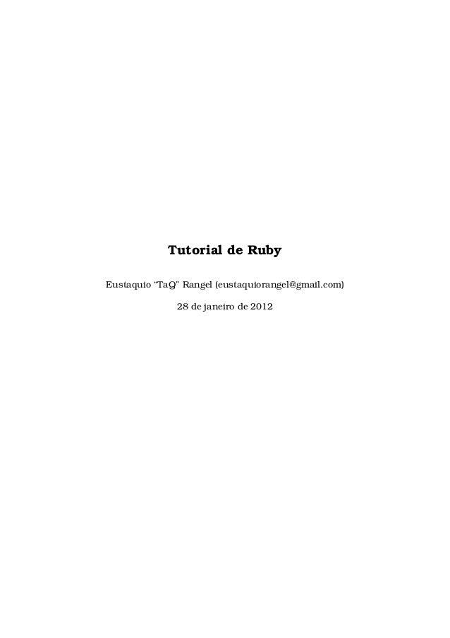 "Tutorial de RubyEustaquio ""TaQ"" Rangel (eustaquiorangel@gmail.com)              28 de janeiro de 2012"