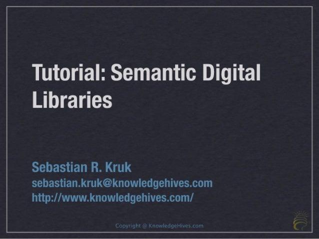 Tutorial on Semantic Digital Libraries at ICSD'09