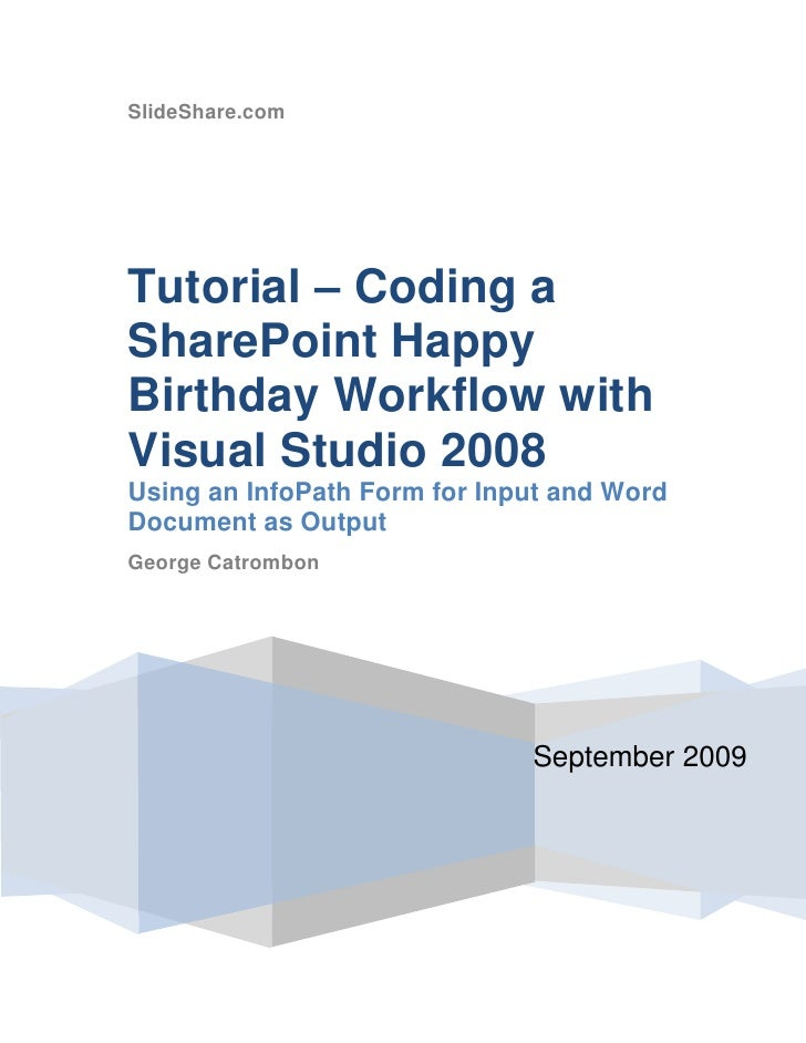 SlideShare.comSeptember 2009Tutorial – Coding a SharePoint Happy Birthday Workflow with Visual Studio 2008Using an InfoPat...
