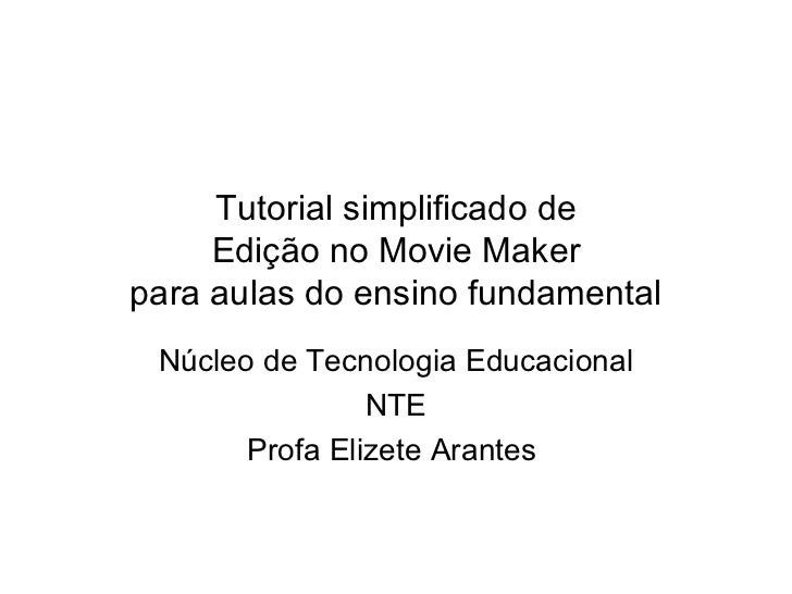 Tutorial simplificado de Edição no Movie Maker para aulas do ensino fundamental Núcleo de Tecnologia Educacional NTE Profa...