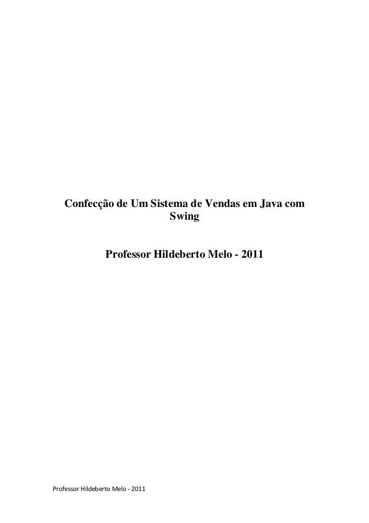 Confecção de Um Sistema de Vendas em Java com                       Swing                  Professor Hildeberto Melo - 201...
