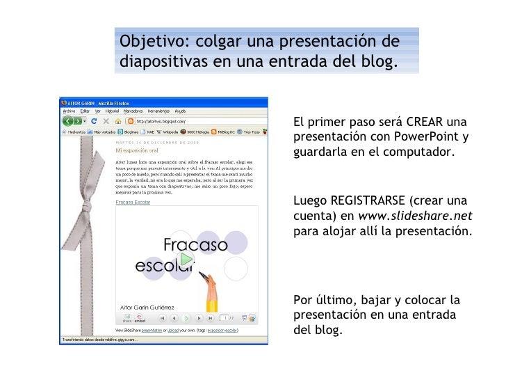 Objetivo: colgar una presentación de diapositivas en una entrada del blog. El primer paso será CREAR una presentación con ...