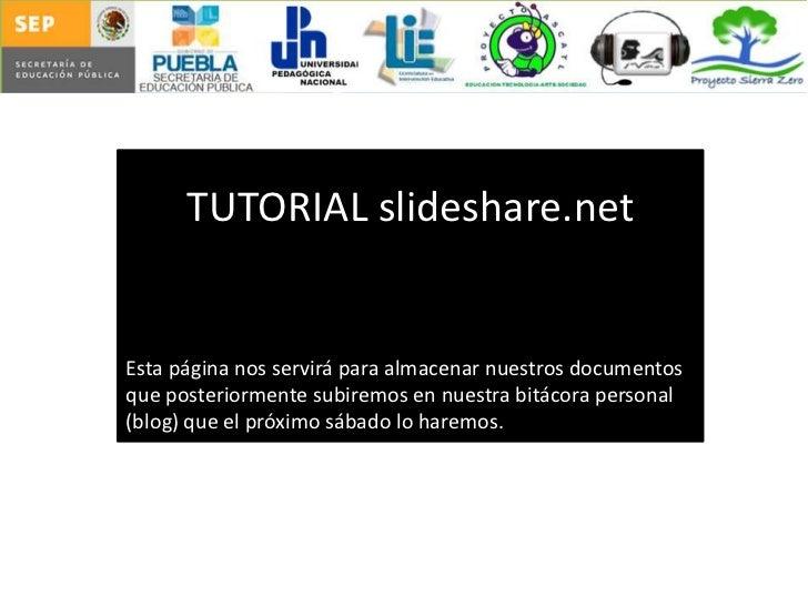 TUTORIAL slideshare.netEsta página nos servirá para almacenar nuestros documentosque posteriormente subiremos en nuestra b...