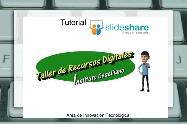 Tutorial SlideshareÁrea de Innovación Tecnológica