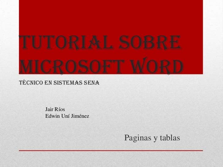Tutorial sobreMicrosoft Wordtécnico en sistemas sena       Jair Ríos       Edwin Uní Jiménez                           Pag...
