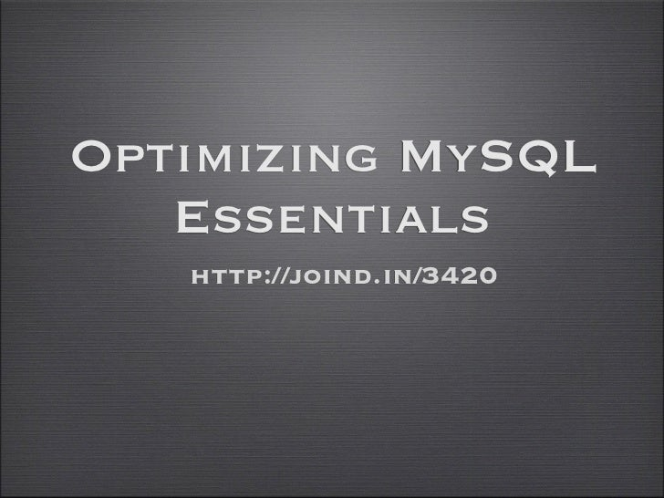 Optimizing MySQL   Essentials   http://joind.in/3420