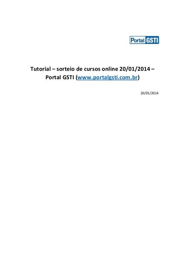 Tutorial – sorteio de cursos online 20/01/2014 – Portal GSTI (www.portalgsti.com.br) 20/01/2014