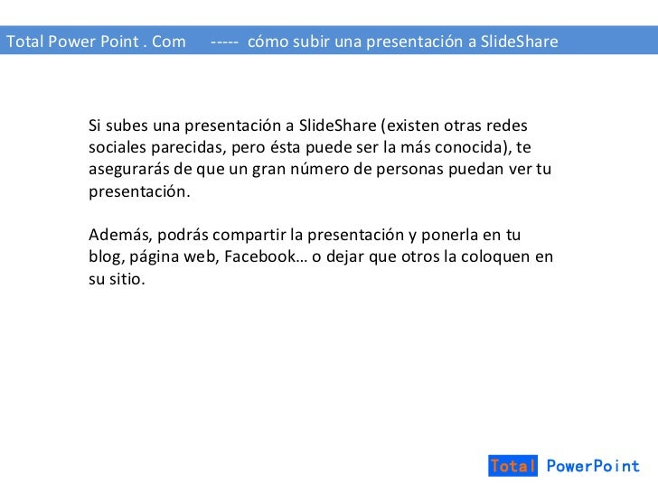 Total Power Point . Com  -----  cómo subir una presentación a SlideShare Si subes una presentación a SlideShare (existen o...