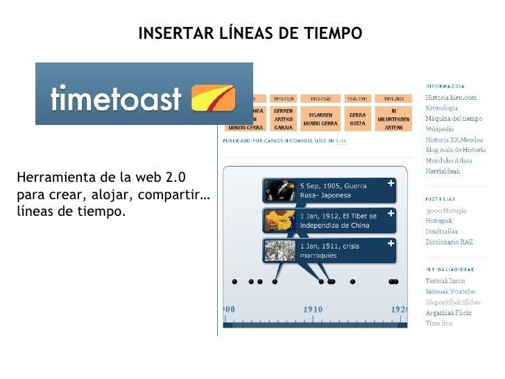INSERTAR LÍNEAS DE TIEMPO Herramienta de la web 2.0 para crear, alojar, compartir… líneas de tiempo.