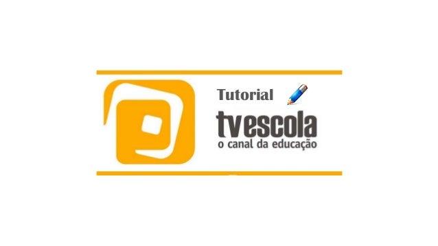 TUTORIAL TV ESCOLA