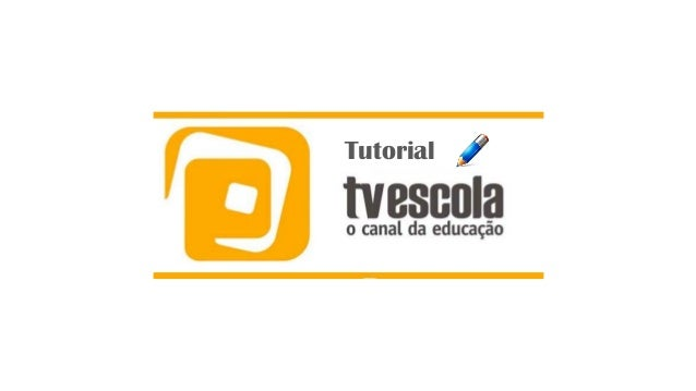 Tutorial TV Escola