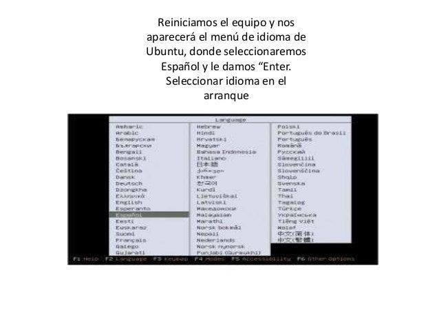 """Reiniciamos el equipo y nosaparecerá el menú de idioma deUbuntu, donde seleccionaremos  Español y le damos """"Enter.   Selec..."""