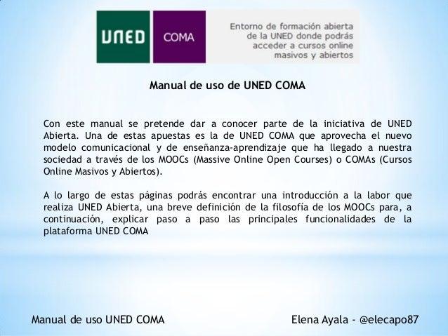 Manual de uso de UNED COMA Con este manual se pretende dar a conocer parte de la iniciativa de UNED Abierta. Una de estas ...