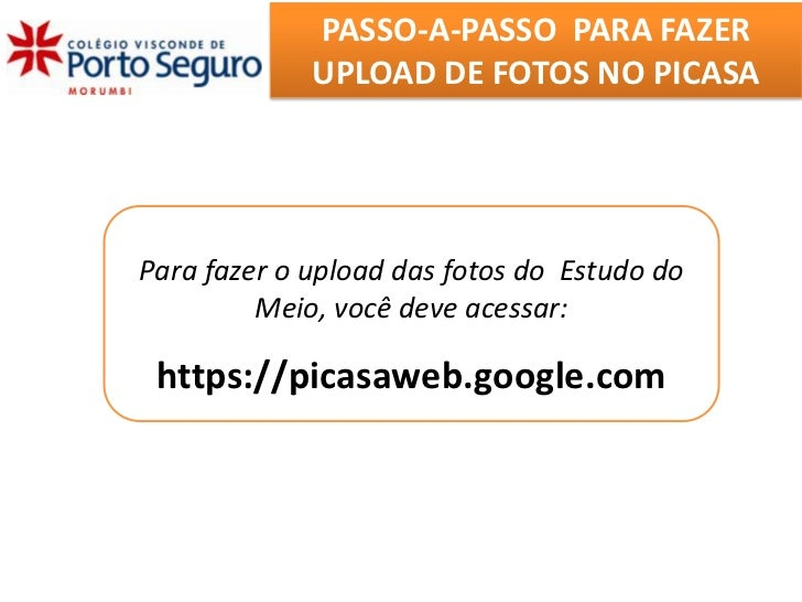 PASSO-A-PASSO PARA FAZER             UPLOAD DE FOTOS NO PICASAPara fazer o upload das fotos do Estudo do         Meio, voc...