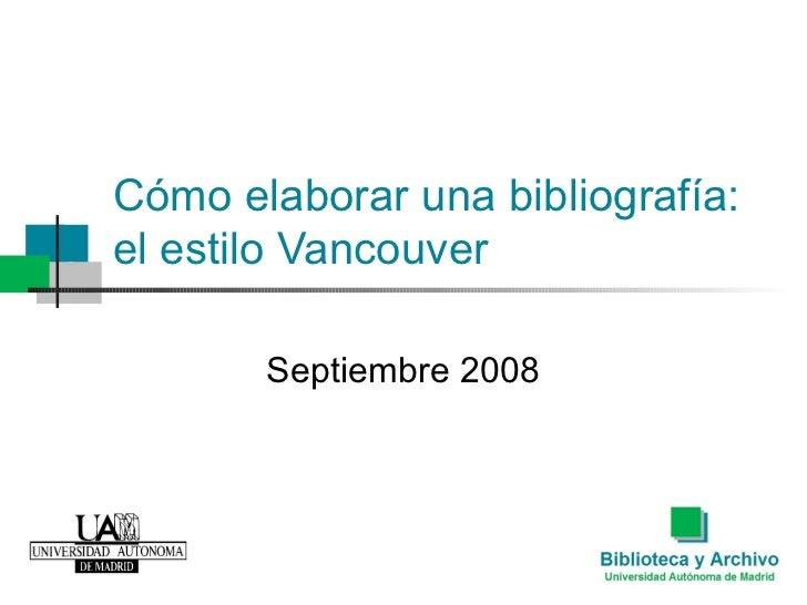 Cómo elaborar una bibliografía:  el estilo Vancouver Septiembre 2008