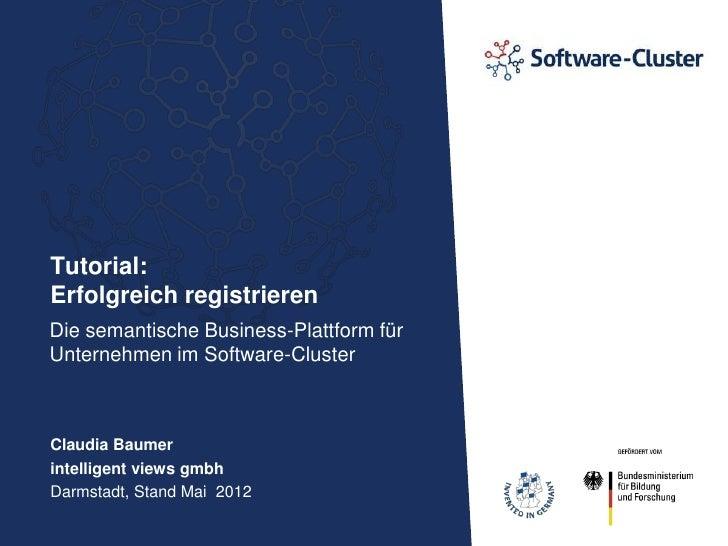 Tutorial:Erfolgreich registrierenDie semantische Business-Plattform fürUnternehmen im Software-ClusterClaudia Baumerintell...