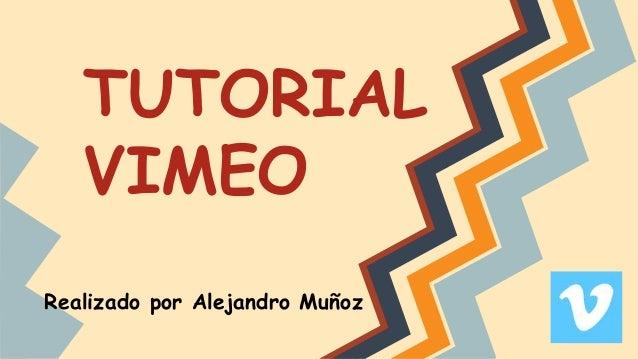 TUTORIAL VIMEO Realizado por Alejandro Muñoz