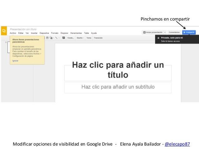 Pinchamos en compartir  Modificar opciones de visibilidad en Google Drive - Elena Ayala Bailador - @elecapo87