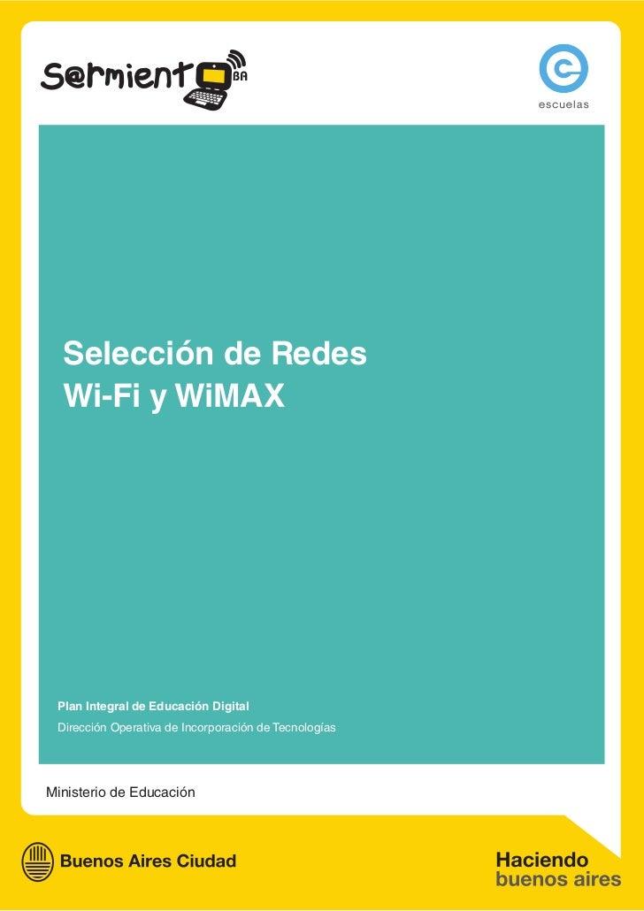 Selección de Redes  Wi-Fi y WiMAX Plan Integral de Educación Digital Dirección Operativa de Incorporación de TecnologíasMi...
