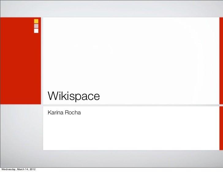 Wikispace                            Karina RochaWednesday, March 14, 2012