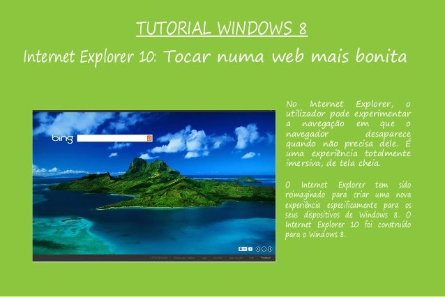 TUTORIAL WINDOWS 8 Internet Explorer 10: Tocar numa web mais bonita No Internet Explorer, o utilizador pode experimentar a...
