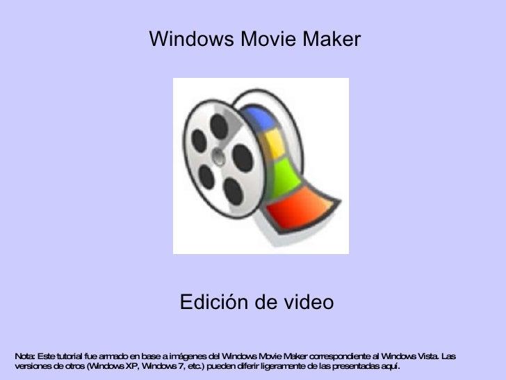 Windows Movie Maker Edición de video Nota: Este tutorial fue armado en base a imágenes del Windows Movie Maker correspondi...