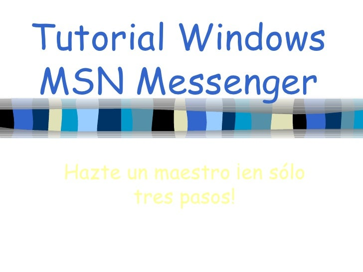 Tutorial Windows MSN Messenger Hazte un maestro ¡en sólo tres pasos!