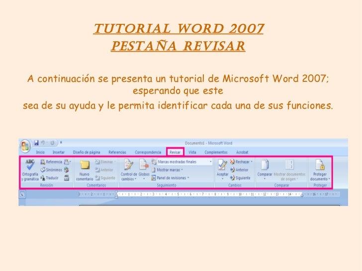 Tutorial Word 2007 PESTAÑA REVISAR A continuación se presenta un tutorial de Microsoft Word 2007; esperando que este sea d...