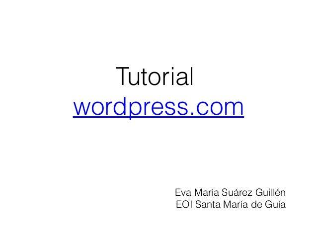 Tutorial wordpress.com  Eva María Suárez Guillén EOI Santa María de Guía