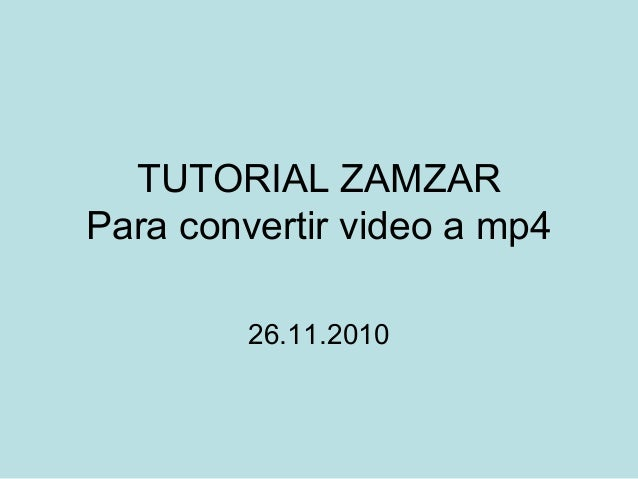 TUTORIAL ZAMZAR Para convertir video a mp4 26.11.2010