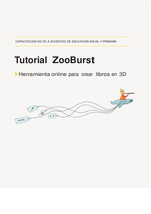 CAPACITACIÓN EN TIC A DOCENTES DE EDUCACIÓN INICIAL Y PRIMARIA Tutorial ZooBurst Herramienta online para crear libros en 3D