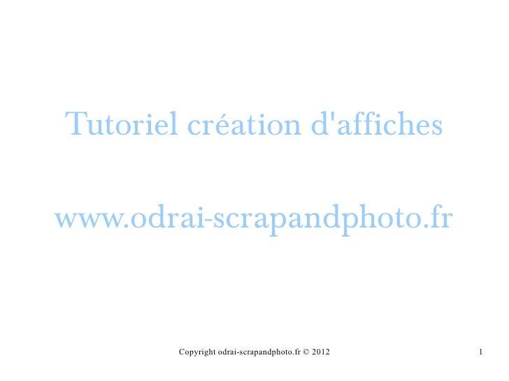 Tutoriel création dafficheswww.odrai-scrapandphoto.fr        Copyright odrai-scrapandphoto.fr © 2012   1