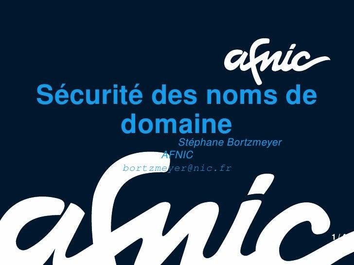Sécurité des noms de      domaine  Stéphane Bortzmeyer            AFNIC      bortzmeyer@nic.fr                            ...