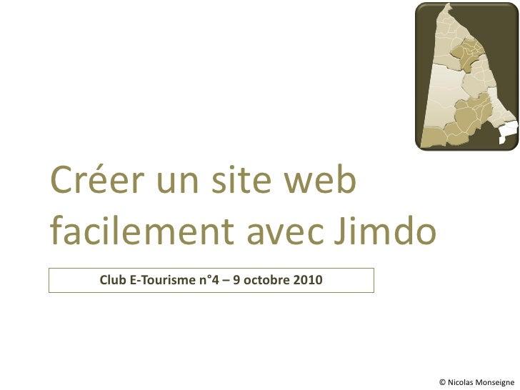 Créer un site web facilement avec Jimdo   Club E-Tourisme n°4 – 9 octobre 2010                                            ...