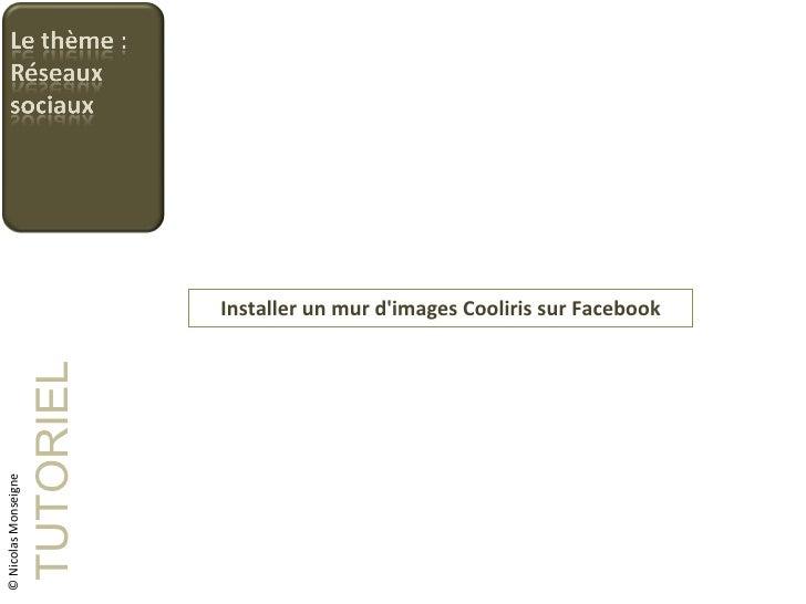Installer un mur d'images Cooliris sur Facebook TUTORIEL © Nicolas Monseigne