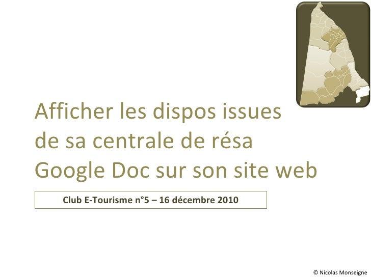 Club E-Tourisme n°5 – 16 décembre 2010 Afficher les dispos issues  de sa centrale de résa  Google Doc sur son site web © N...