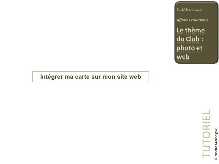 Intégrer ma carte sur mon site web TUTORIEL Le SAV du club Affaires courantes © Nicolas Monseigne